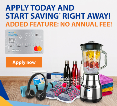 Walmart Reward – Apply today and start saving* right away! Added feature: no annual fee!